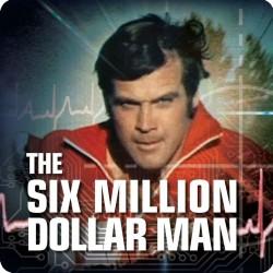 THE SIX MILLION DOLLAR MAN...